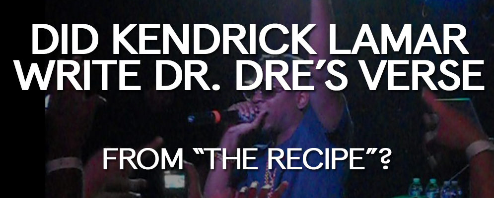 "Did Kendrick Lamar Write Dr Dre's Verse from ""The Recipe""?"