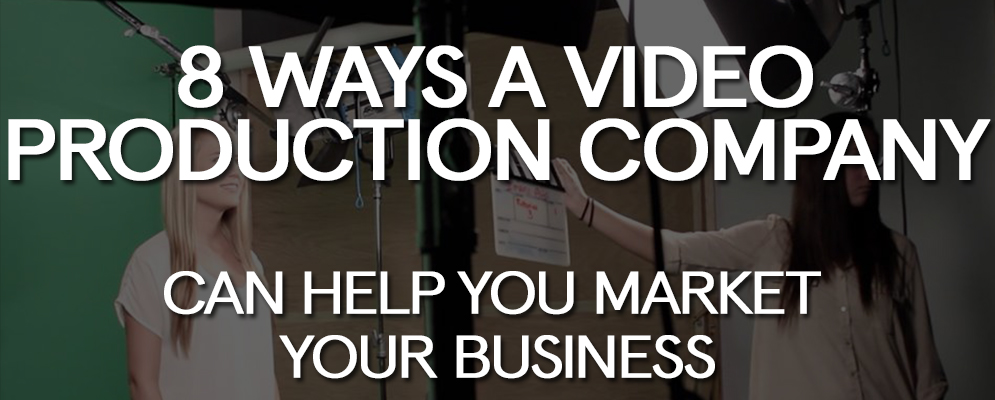 8 Ways a Video Production Company Can Help You Market Your Business