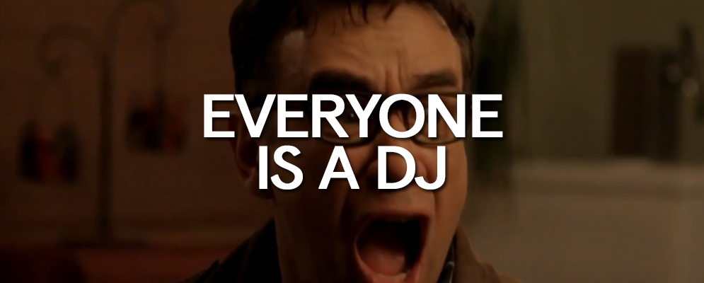 Everyone is a DJ
