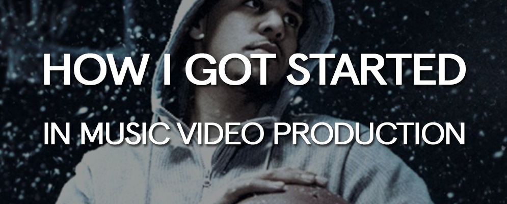 How I Got Started in Music Video Production