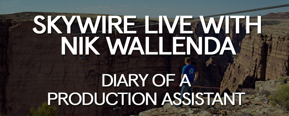 Skywire Live with Nik Wallenda - Diary of a Production Assistant