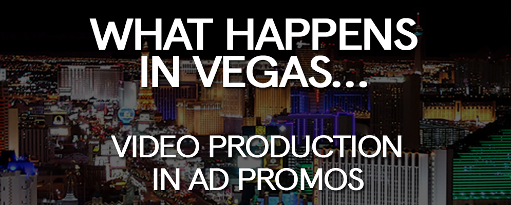 What Happens in Vegas - Video Production in Ad Promos