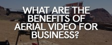 what-are-the-benefits-of-aerial-video-for-business