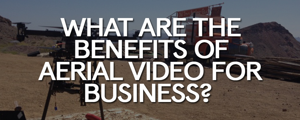 What are the Benefits of Aerial Video for Business?