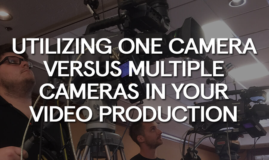 utilizing-one-camera-versus-multiple-cameras-video-production