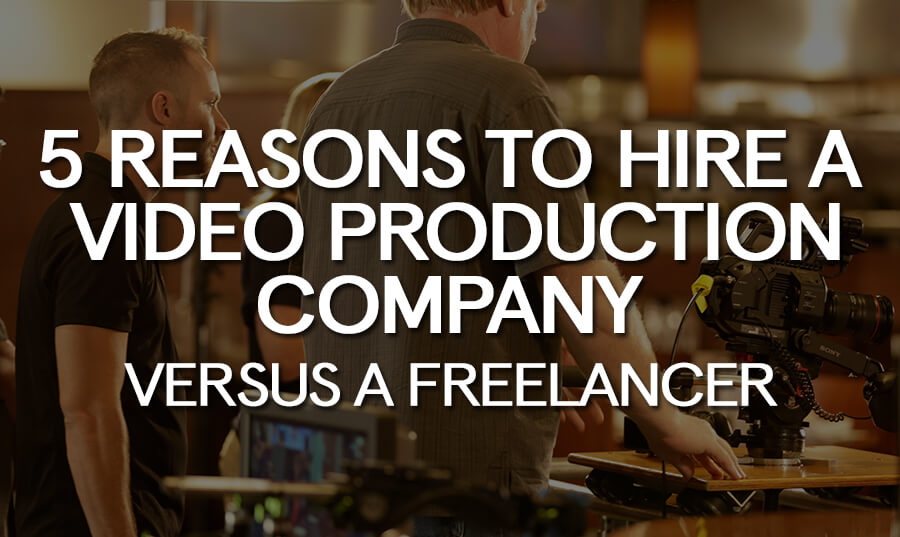 5-reasons-hire-video-production-company-versus-freelancer