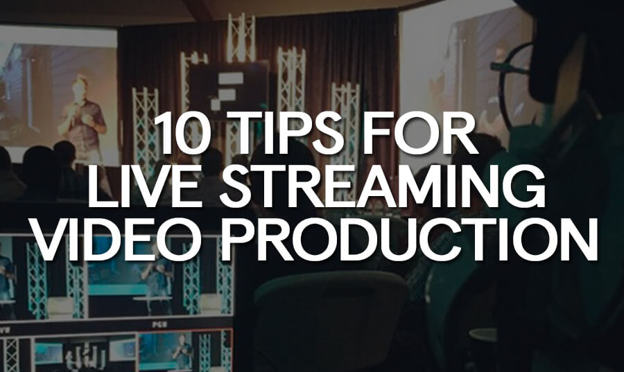 10-tips-live-streaming-video-production