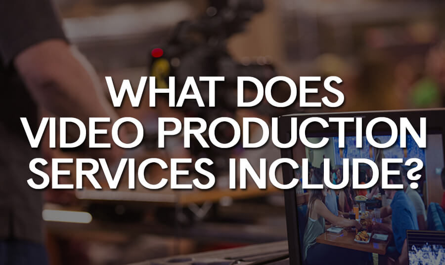 What Does Video Production Services Include?