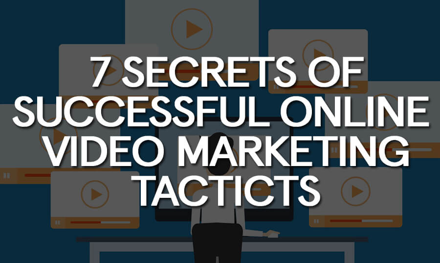 7-secrets-of-successful-online-video-marketing-tacticts
