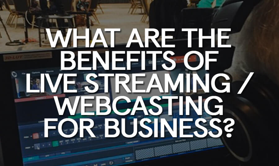 what-are-the-benefits-of-live-streaming-webcasting-for-business