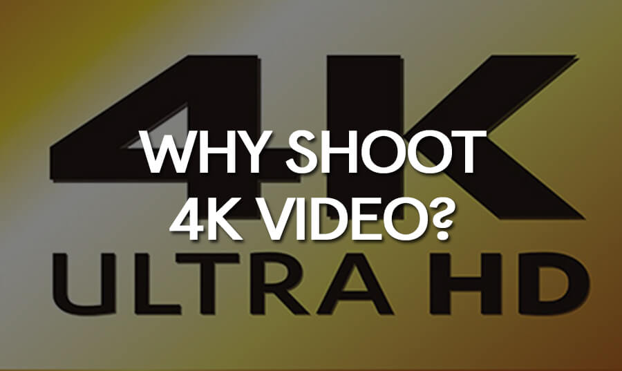 why-shoot-4k-video