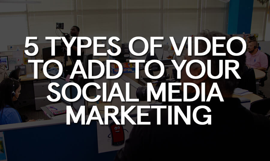 5-types-of-video-to-add-to-your-social-media-marketing